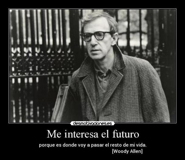 Woody Allen: Me gusta el futuro, porque es el sitio que voy a pasar el resto de mi vida