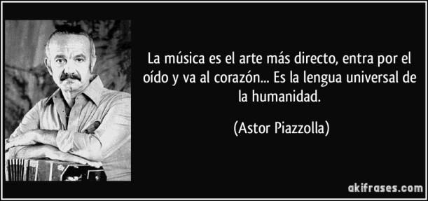 frase-la-musica-es-el-arte-mas-directo-entra-por-el-oido-y-va-al-corazon-es-la-lengua-universal-astor-piazzolla-180558